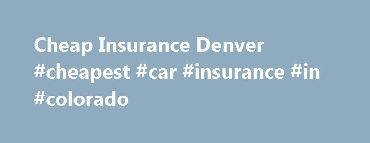 Cheap Insurance Denver #cheapest #car #insurance #in #colorado http://oakland.remmont.com/cheap-insurance-denver-cheapest-car-insurance-in-colorado/  # Cheap Car Insurance Denver With a population around 600,000, Denver is the capital of Colorado and the state's largest city. Despite having extensive Light Rail and bus systems, and many options for cycling (Denver is considered the second most bike-friendly city in the nation), most commuters still choose their cars as their primary mode of…