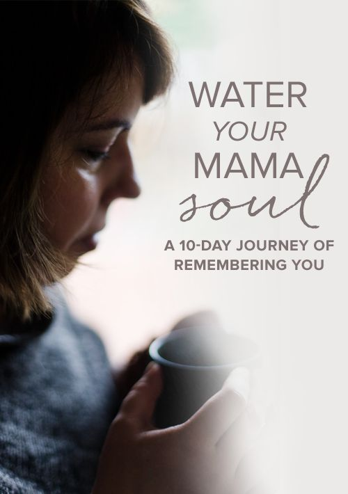 Water Your Mama Soul :: A 10-day journey of remembering you.
