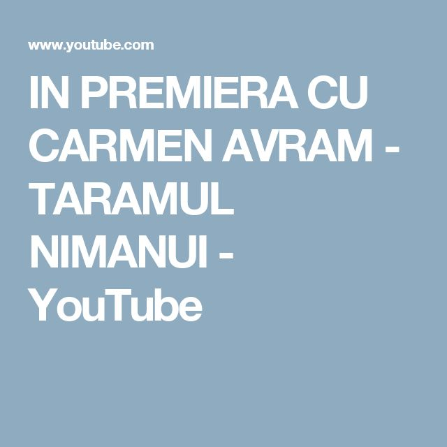 IN PREMIERA CU CARMEN AVRAM - TARAMUL NIMANUI - YouTube
