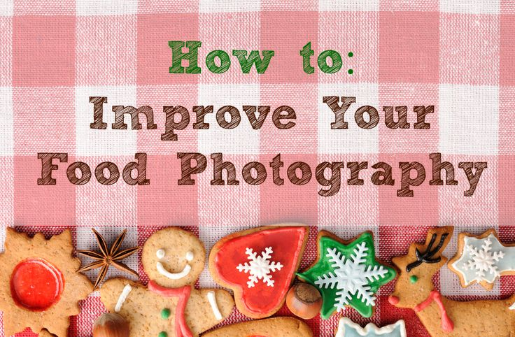 10 Tips to Improve your Food Photography | Tots 100