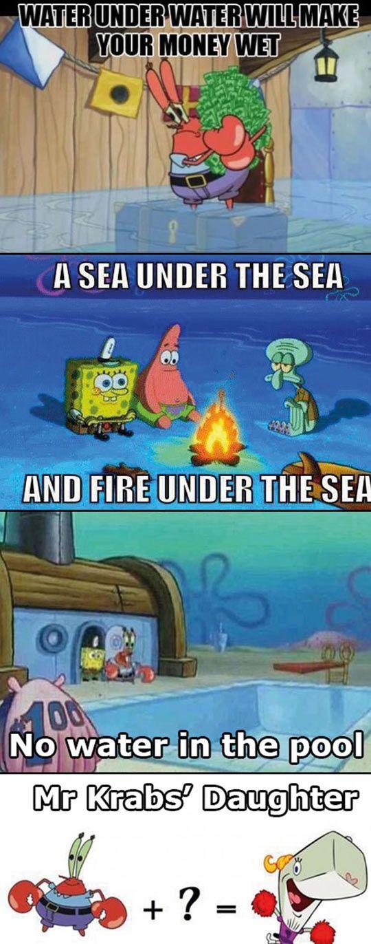 SpongeBob Don't Do Logic..  And I like it that way! hahahaha