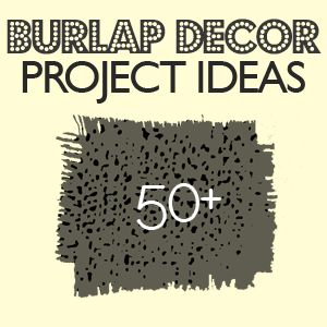 50+ Burlap Decor Projects