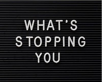 What's stopping YOU!