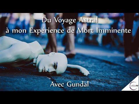 """16/08/2016 """"Du Voyage Astral à mon Expérience de Mort Imminente"""" avec Gundal - YouTube"""