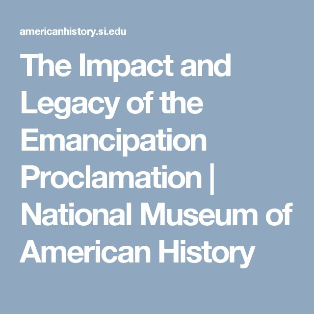 The Impact and Legacy of the Emancipation Proclamation | National Museum of American History