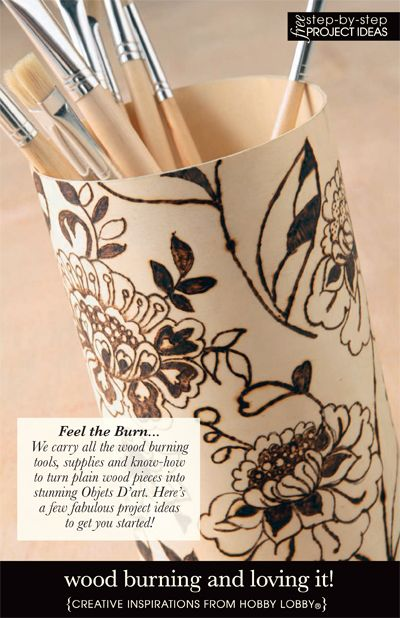 Feel the Burn...We carry all the wood burning tools, supplies and know-how to turn plain wood pieces into stunning Objets D'art. Here's a few fabulous project ideasto get you started!