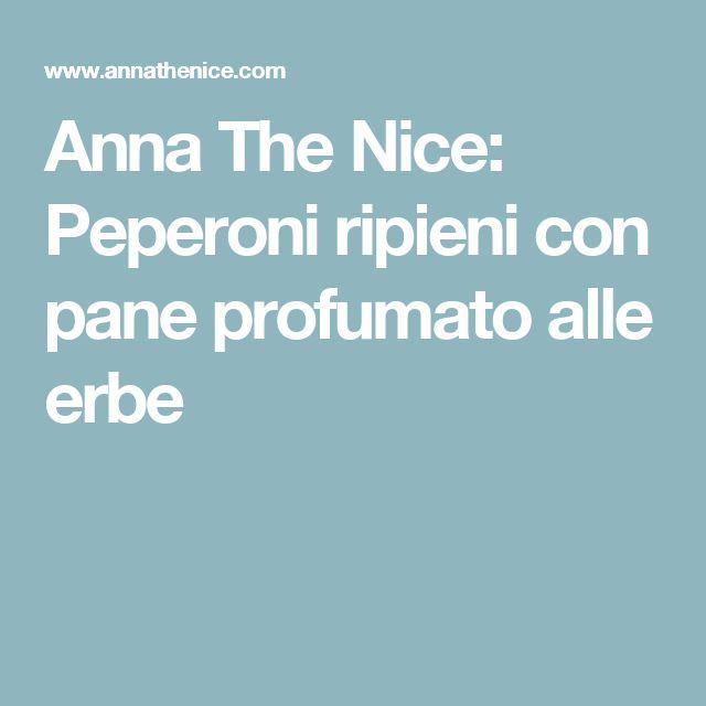 Anna The Nice: Peperoni ripieni con pane profumato alle erbe