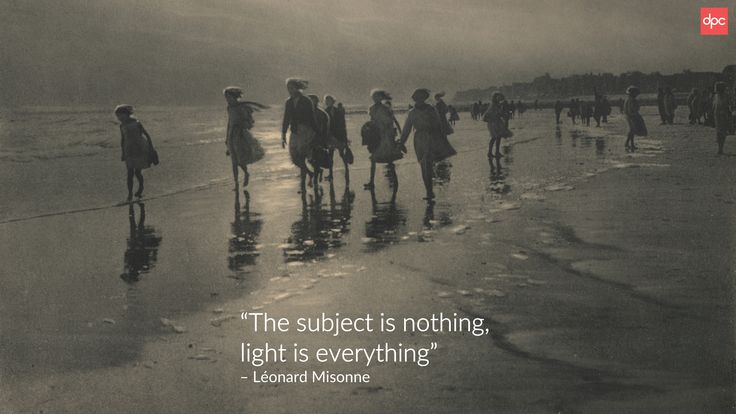 """The subject is nothing, light is everything"" –Léonard Misonne"