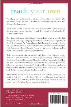 Teach Your Own: The John Holt Book Of Homeschooling: John Holt, Pat Farenga: 9780738206943: Amazon.com: Books