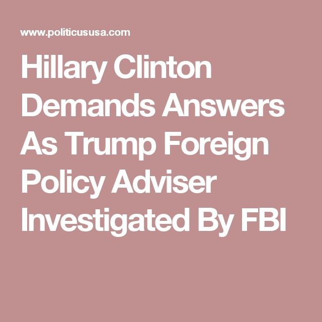 Hillary Clinton Demands Answers As Trump Foreign Policy Adviser Investigated By FBI