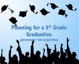 jyjoyner counselor: Planning for a 5th Grade Graduation/Celebration