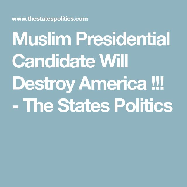 Muslim Presidential Candidate Will Destroy America !!! - The States Politics