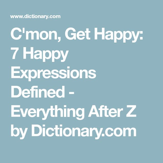another fun slideshow: the origins of happy as a clam, happy hour, slaphappy, trigger-happy, happy-go-lucky, happy medium, & happy camper | Dictionary.com