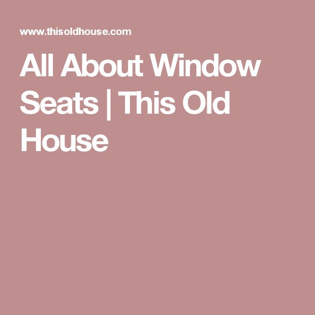 All About Window Seats | This Old House