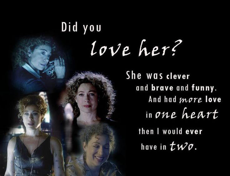 "River Song's love by Puffu316.deviantart.com on @DeviantArt ~ ksc Clara: Did you love her, River Song? ..// Doctor: (Entering the lower level of the TARDIS tomb, when Clara asked the Doctor if he loved River Song, he replied) ""She was clever and brave and kind and funny. And had more love in one heart than I could ever have in two."" —Draft script of The Name of the Doctor ☺♥♥"