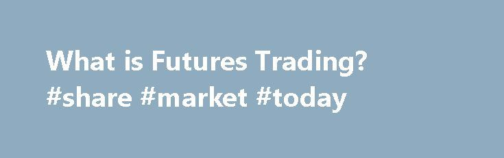 """What is Futures Trading? #share #market #today http://stock.remmont.com/what-is-futures-trading-share-market-today/  medianet_width = """"300"""";   medianet_height = """"600"""";   medianet_crid = """"926360737"""";   medianet_versionId = """"111299"""";   (function() {       var isSSL = 'https:' == document.location.protocol;       var mnSrc = (isSSL ? 'https:' : 'http:') + '//contextual.media.net/nmedianet.js?cid=8CUFDP85S' + (isSSL ? '&https=1' : '');       document.write('');   })();Futures Trading: The…"""