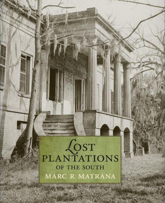 Lost Plantations of the South by Marc C. Matrana