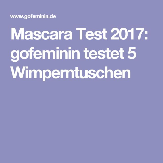 Mascara Test 2017: gofeminin testet 5 Wimperntuschen