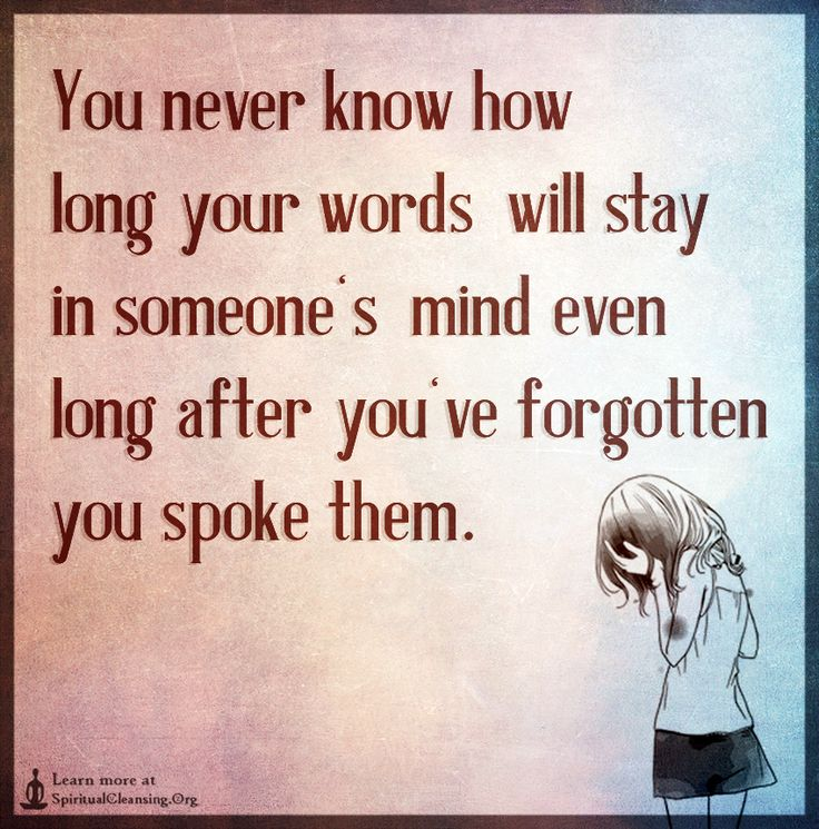 You never know how long your words will stay in someone's mind even long
