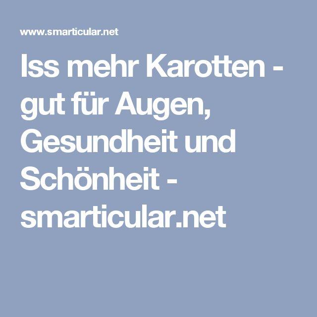 Iss mehr Karotten - gut für Augen, Gesundheit und Schönheit - smarticular.net