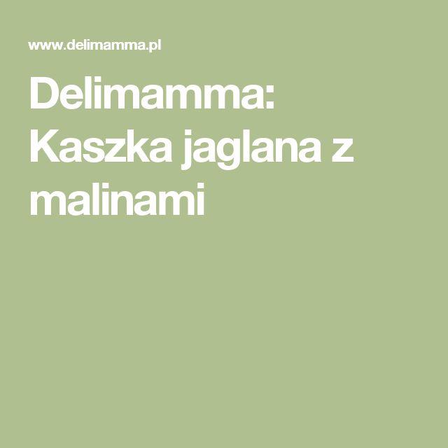 Delimamma: Kaszka jaglana z malinami