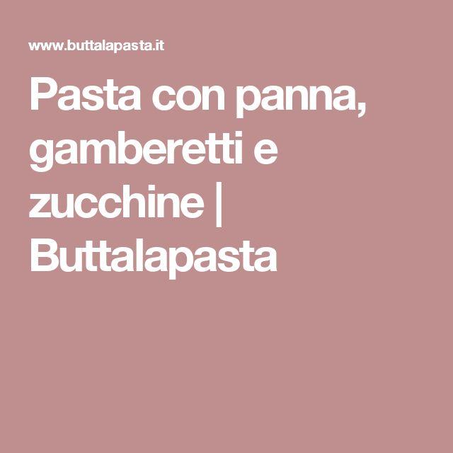 Pasta con panna, gamberetti e zucchine | Buttalapasta