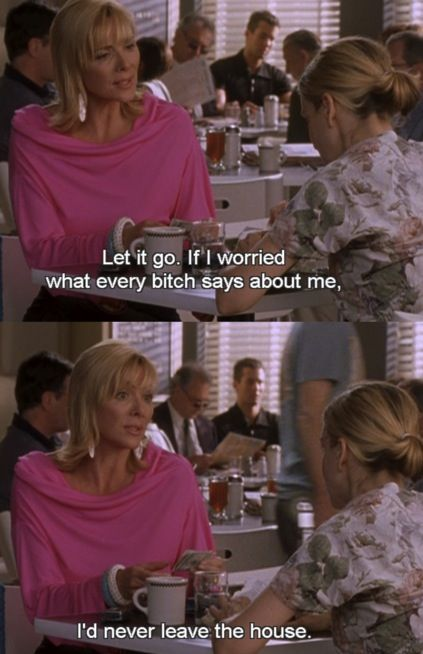Wise words from Samantha Jones..   this is so me!!