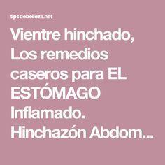 Vientre hinchado, Los remedios caseros para EL ESTÓMAGO Inflamado. Hinchazón Abdominal