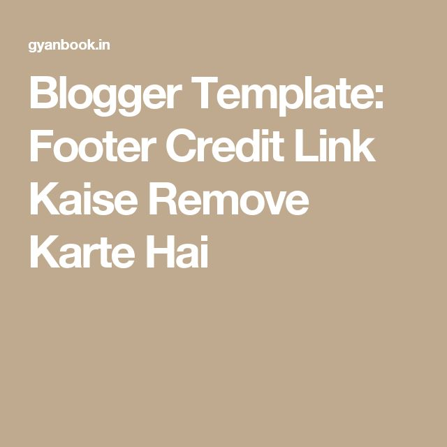 Blogger Template: Footer Credit Link Kaise Remove Karte Hai