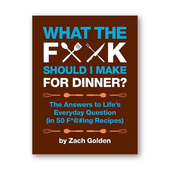 what the fuck should i make for dinner? the answers to life's ...
