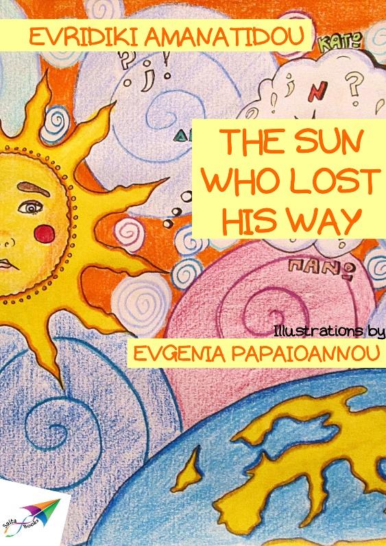 The sun who lost his way, Evridiki Amanatidou, Illustrations: Evgenia Papaioannou, Translation from Greek: Iliana Mandrani, Saita publications, March 2013, ISBN: 978-618-5040-05-5  Free download at:  http://www.saitabooks.eu/2013/03/ebook.26.html