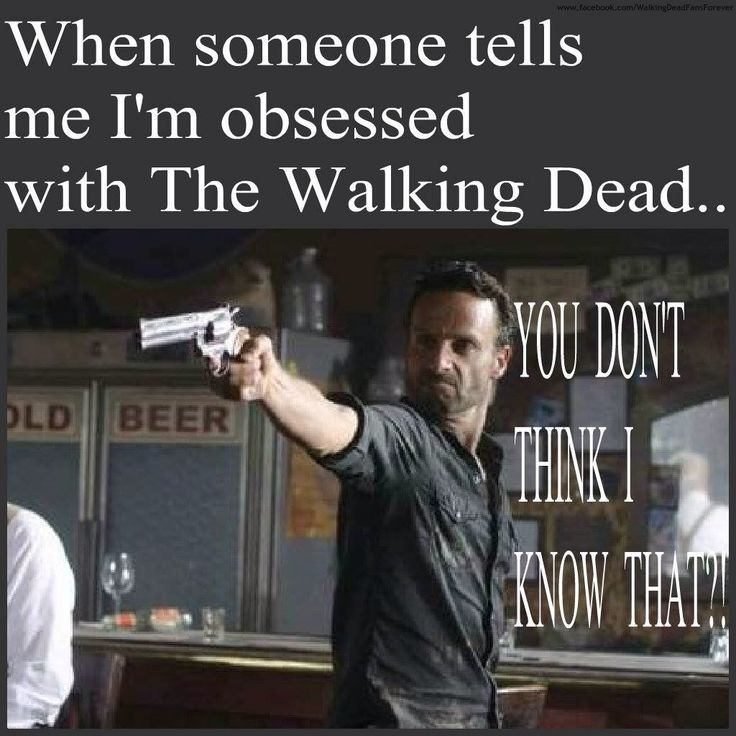 This happens every day even random people tell me I'm obsessed with the walking dead, but they are not lying its so true I'm  even having a the walking dead birthday party-Tierra Mellon A.K.A. The walking dead lover.