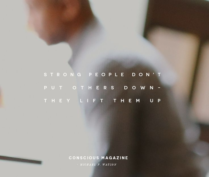 Strong people don't put others down - they lift them up - Conscious