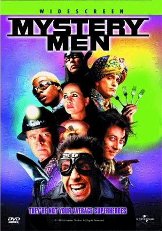 Mystery Men -- A group of inept amateur superheroes must try to save the day when a supervillian threatens to destroy a major superhero and the city.