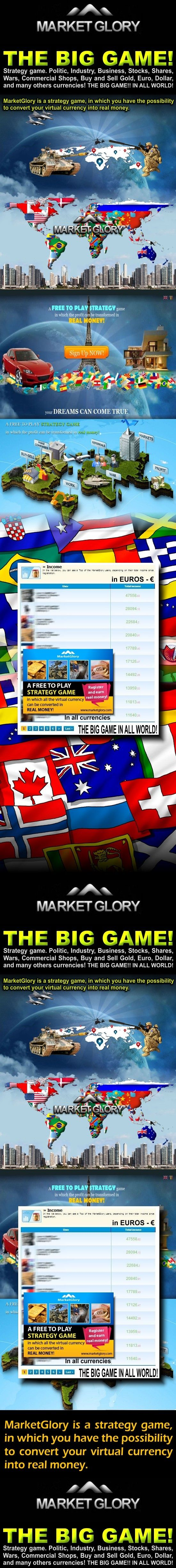 THE BIG GAME! Market Glory * JOIN NOW! Please, visit my presentation page: >> http://marketgloryfree.blogspot.com * Strategy game. Politic, Industry, Business, Stocks, Shares, Wars, Commercial Shops, Buy and Sell Gold, Euro, Dollar, and many others currencies! THE BIG GAME!! IN ALL WORLD! MarketGlory is a strategy game, in which you have the possibility to convert your virtual currency into real money. > http://marketgloryfree.blogspot.com