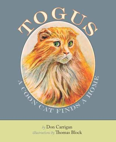 """Don Carrigan :Everyone wants and needs love, but some have to wait a while to find it. Togus, a 22-pound Maine Coon Cat, has become the """"Storm Center""""mascot on WCSH-TV. Written by well-known reporter Don Carriganwith illustrations by Tom Block, the book tells the true story of how Togus was rescued and finally found a home and family to call his own."""