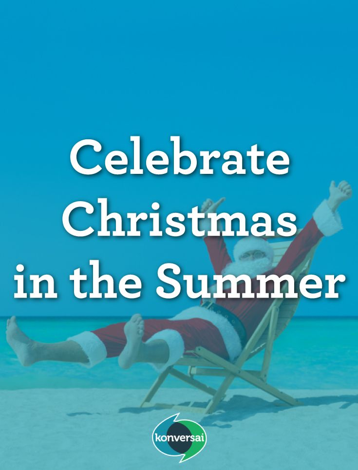 Celebrate Christmas in the Summer! Read on.   Christmas | Summer | Celebrate | Xmas | Travel | Adventure | Explore | Destination | Share | Knowledge | Earn | Learn