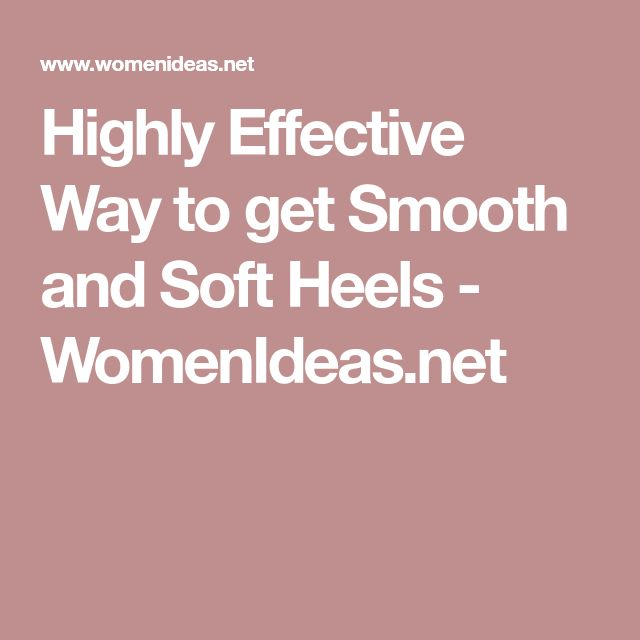Highly Effective Way to get Smooth and Soft Heels - WomenIdeas.net