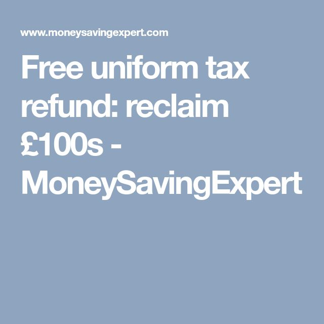Free uniform tax refund: reclaim £100s - MoneySavingExpert