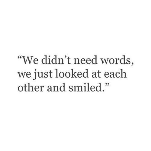 """We didn't need words, we just looked at each other and smiled."" #quotes                                                                                                                                                      More"
