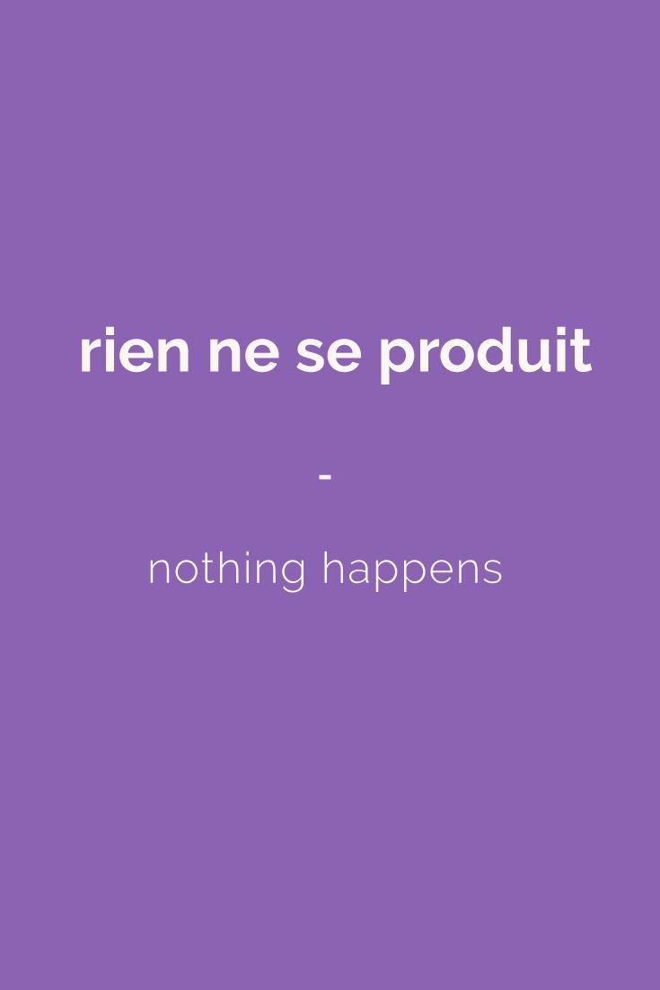 rien ne se produit - nothing happens | Visit www.talkinfrench.com for everything you'd love to learn about French language and culture.