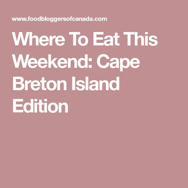 Where To Eat This Weekend: Cape Breton Island Edition