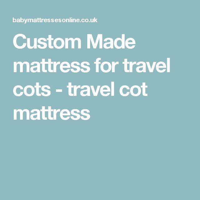 Custom Made mattress for travel cots - travel cot mattress