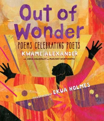 Out of Wonder Poems Celebrating Poets (Book) : Alexander, Kwame : Presents a collection of twenty poems written in tribute to well-known poets from around the world.