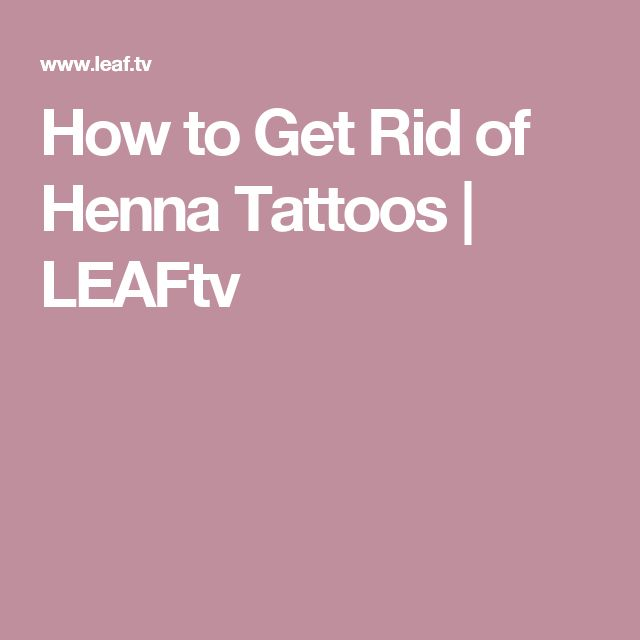 How to Get Rid of Henna Tattoos | LEAFtv