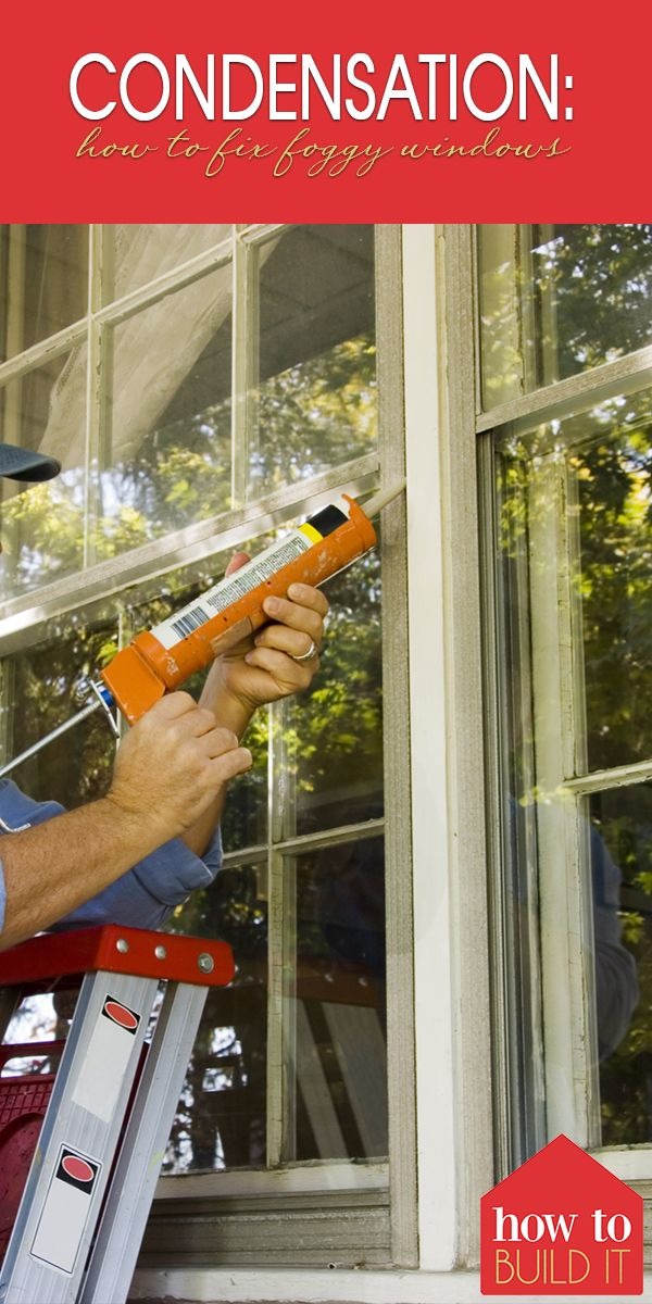 Condensation How To Fix Foggy Windows How To Build It Condensation Window Condensation Foggy