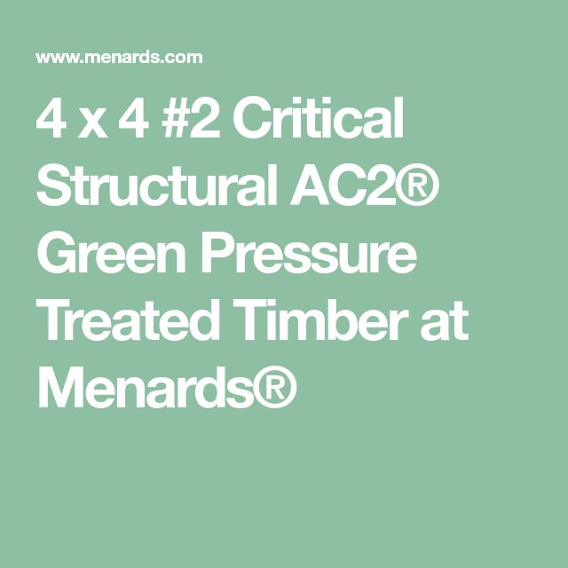 4 x 4 #2 Critical Structural AC2® Green Pressure Treated Timber at Menards®