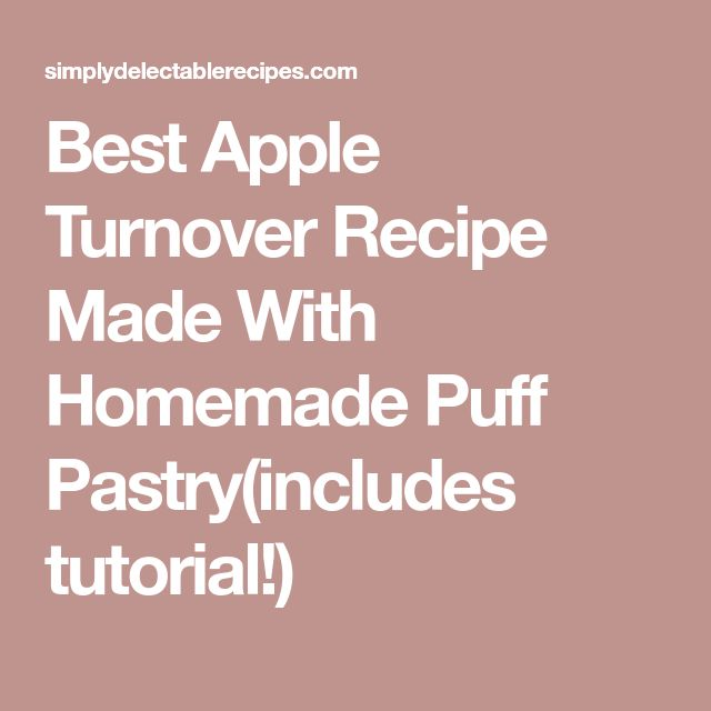 Best Apple Turnover Recipe Made With Homemade Puff Pastry(includes tutorial!)
