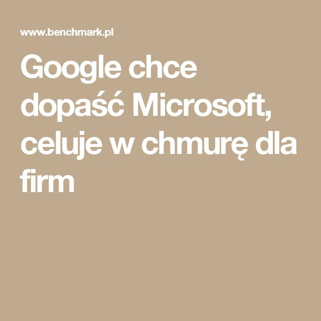 Google chce dopaść Microsoft, celuje w chmurę dla firm