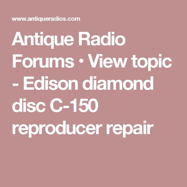 Antique Radio Forums View Topic Edison Diamond Disc C